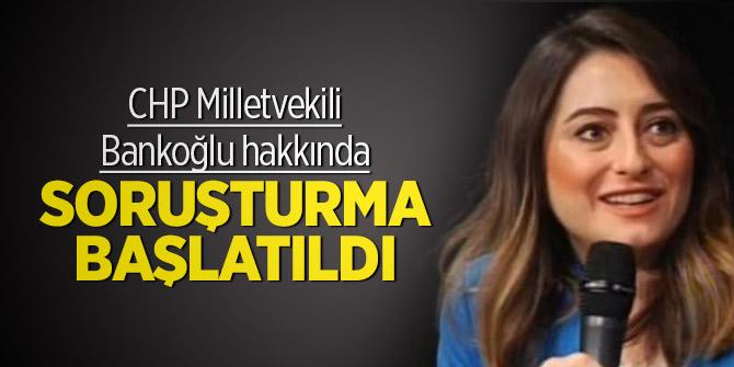 CHP Milletvekili Bankoğlu hakkında soruşturma