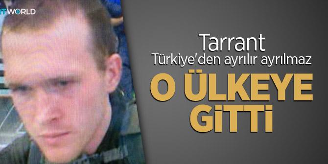 Tarrant, Türkiye'den ayrılır ayrılmaz o ülkeye gitti