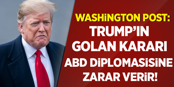 Washington Post: Trump'ın Golan kararı ABD diplomasisine zarar verir