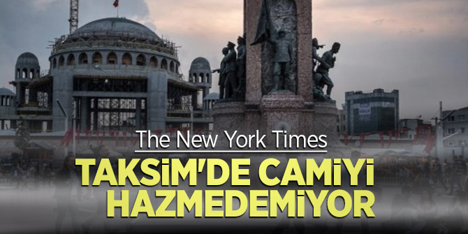 The New York Times, Taksim'de camiyi hazmedemiyor