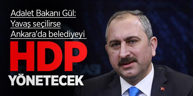 Adalet Bakanı Gül: Yavaş seçilirse Ankara'da belediyeyi HDP yönetecektir