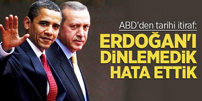 ABD'den tarihi itiraf: Erdoğan'ı dinlemedik hata ettik