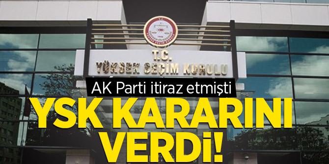 AK Parti itiraz etmişti, YSK kararını verdi!