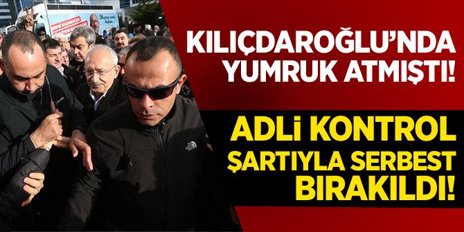 Kılıçdaroğlu'na yumruk atan Osman Sarıgün adli kontrol şartıyla serbest bırakıldı