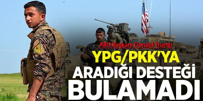 'YPG/PKK'ya aradığı desteği bulamadı'!