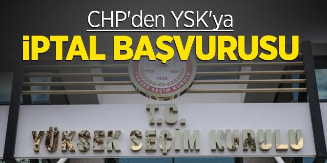 CHP 24 Haziran Genel seçimlerinin iptali için YSK'ya başvurdu