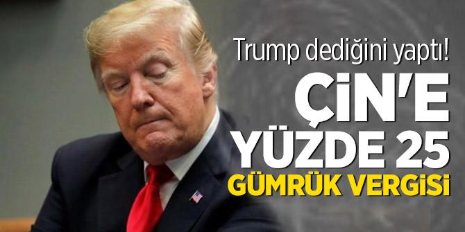 Trump dediğini yaptı! Çin'e yüzde 25 gümrük geldi