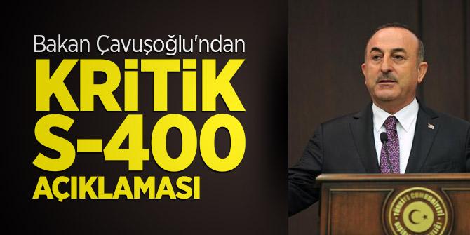 Bakan Çavuşoğlu'ndan kritik S-400 açıklaması