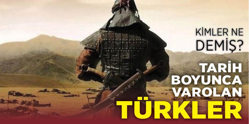 Türklere hayranlık besleyen liderler neler söyledi?