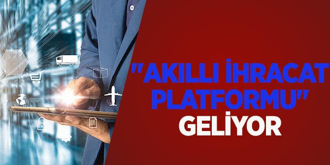"""Bakan Ruhsar Pekcan açıkladı: """"Akıllı İhracat Platformu"""" geliyor"""