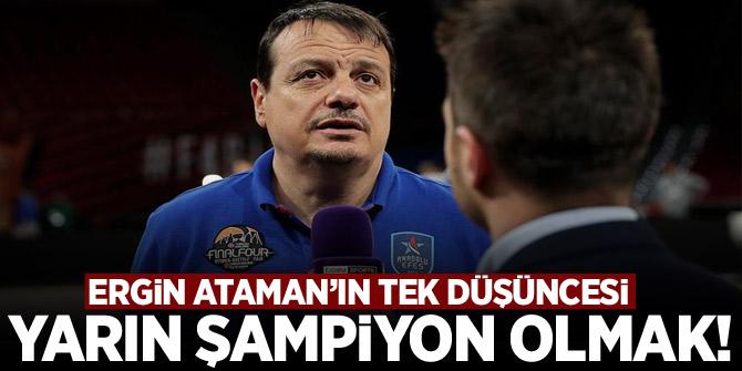Ergin Ataman: Şu anda tek düşündüğüm yarın şampiyon olmak