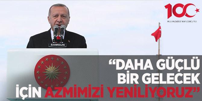 Erdoğan: Daha güçlü bir gelecek için azmimizi yeniliyoruz