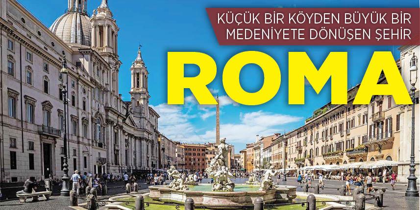 Küçük bir köyden büyük bir medeniyete uzanan şehir: Roma