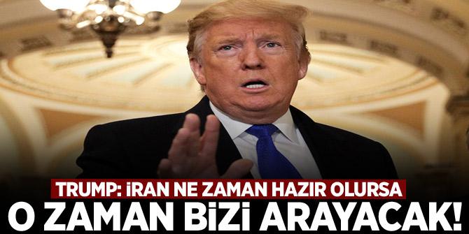 ABD Başkanı Trump: İran ne zaman hazır olursa o zaman bizi arayacak