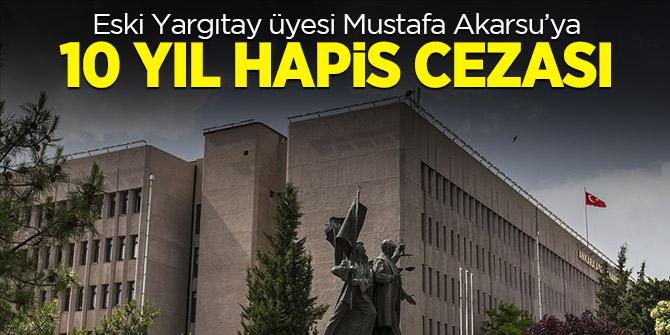Eski Yargıtay üyesi Mustafa Akarsu'ya 10 yıl hapis cezası