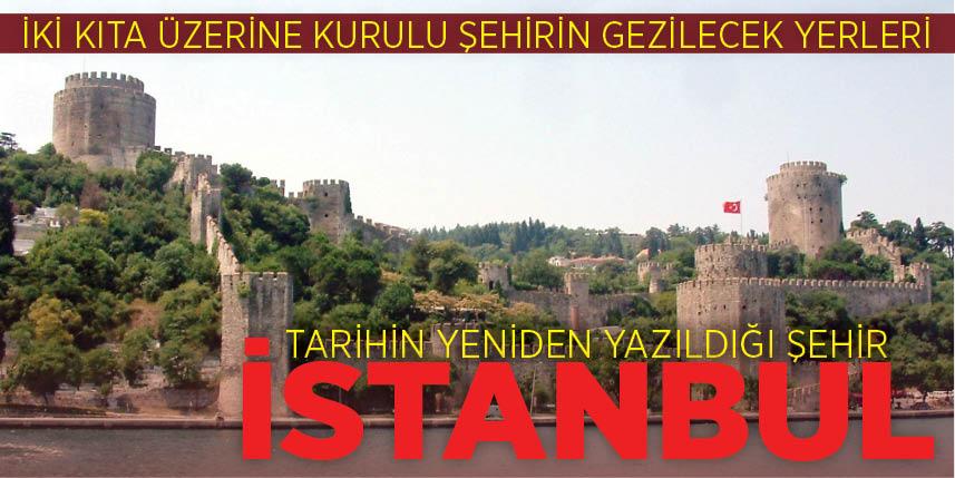 Tarihin yeniden yazıldığı şehir İstanbul'u gezmekle bitiremeyeceksiniz