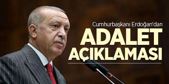 Cumhurbaşkanı Erdoğan'dan adalet açıklaması