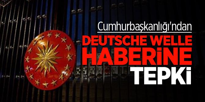 Cumhurbaşkanlığı'ndan Deutsche Welle haberine tepki
