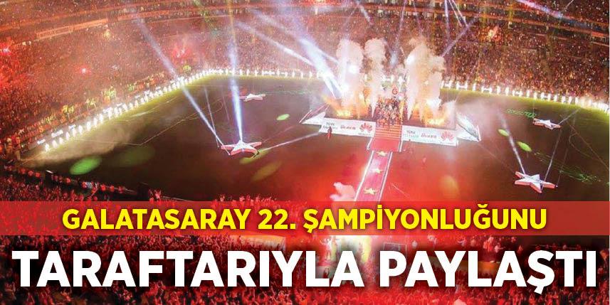 Galatasaray 22. şampiyonluğunu taraftarıyla paylaşıyor