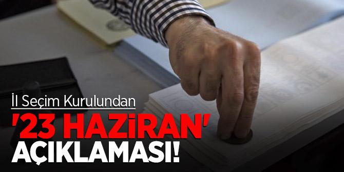 İl Seçim Kurulundan '23 Haziran' açıklaması!