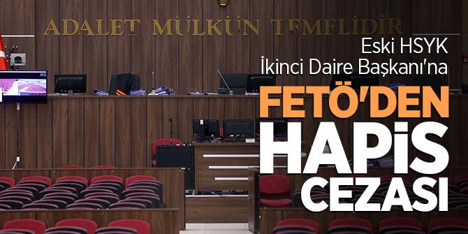 Eski HSYK İkinci Daire Başkanı'na FETÖ'den hapis cezası