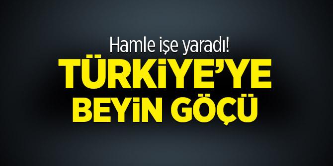 Hamle işe yaradı! Türkiye'ye beyin göçü