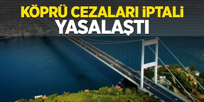 Köprü cezaları iptali yasalaştı