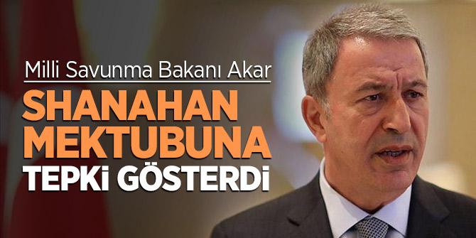 Milli Savunma Bakanı Akar'dan, Shanahan mektubu açıklaması