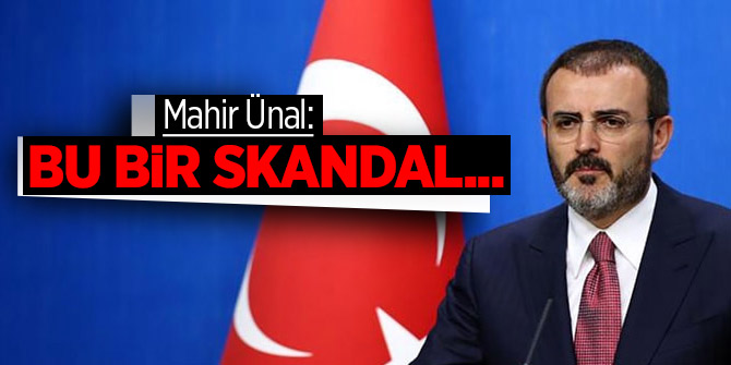Mahir Ünal: Bu bir skandal...