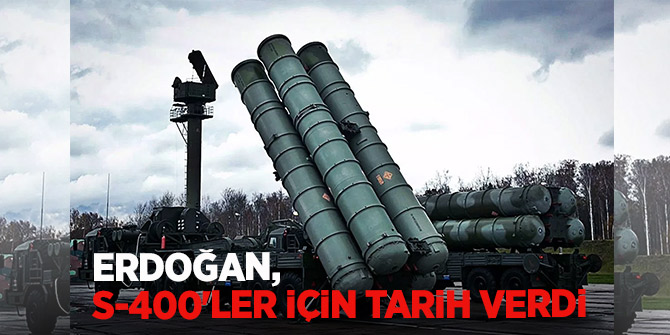 Erdoğan, S-400'ler için tarih verdi!