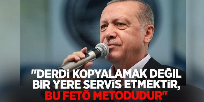 """Erdoğan """"Derdi kopyalamak değil bir yere servis etmektir, bu FETÖ metodudur""""!"""