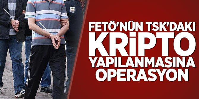 FETÖ'nün TSK'daki kripto yapılanmasına operasyon: 36 gözaltı kararı