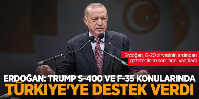 Erdoğan: Trump S-400 ve F-35 konularında Türkiye'ye destek verdi