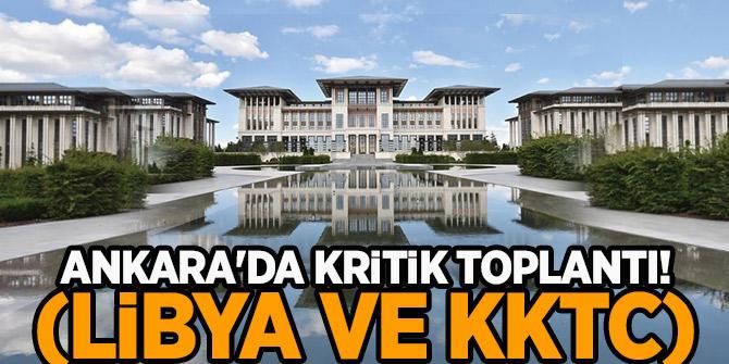 Ankara'da kritik toplantı! (Libya ve KKTC)