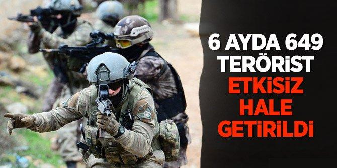 6 ayda 649 terörist etkisiz hale getirildi