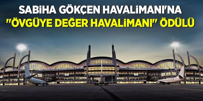 """Sabiha Gökçen Havalimanı'na """"Övgüye Değer Havalimanı"""" ödülü"""