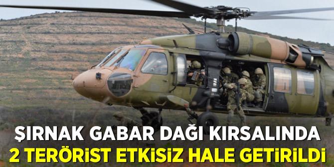Şırnak Gabar Dağı kırsalında 2 terörist etkisiz hale getirildi
