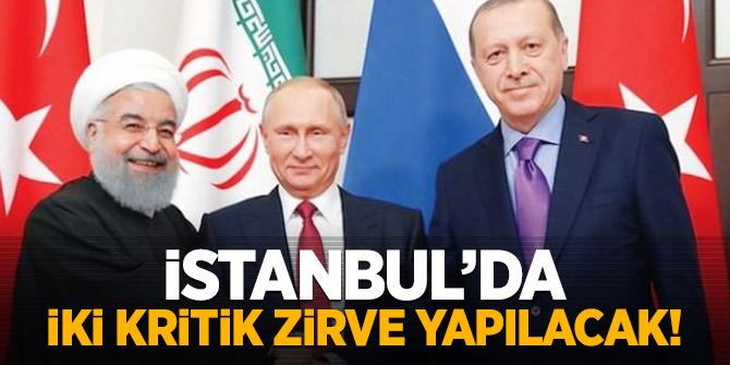 İstanbul'da iki kritik zirve yapılacak!