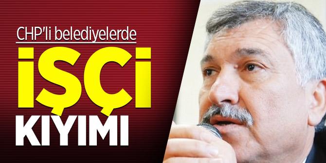 CHP'li belediyelerde işçi kıyımı yapılıyor!