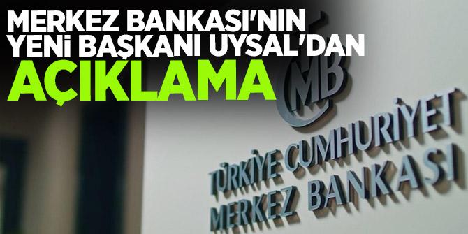 Merkez Bankası'nın yeni başkanı Uysal'dan açıklama!