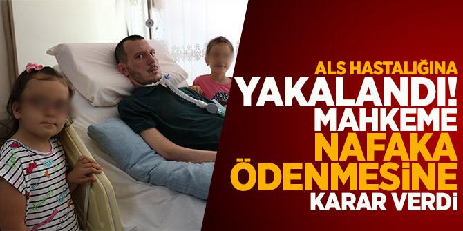 ALS hastalığına yakalandı! Mahkeme nafaka ödenmesine karar verdi