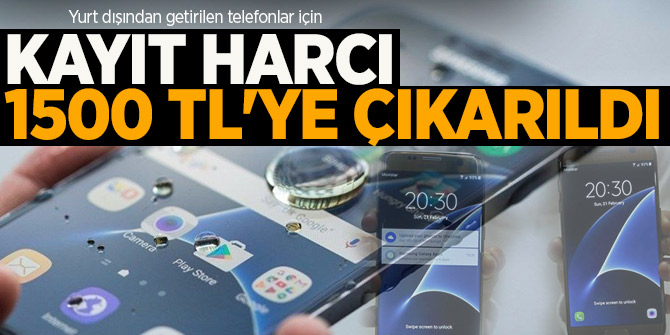 Getirilen telefonlar için kayıt harcı 1500 TL'ye çıkarıldı! Resmi Gazete'de yayımlandı