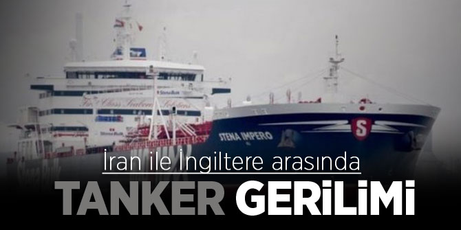 İran ile İngiltere arasında tanker gerilimi