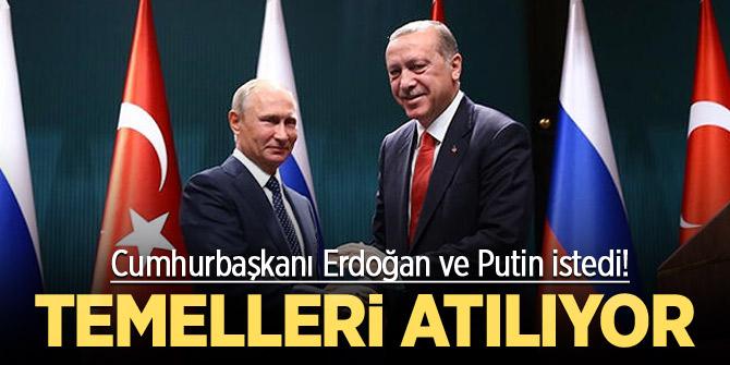 Cumhurbaşkanı Erdoğan ve Putin istedi! Temelleri atılıyor