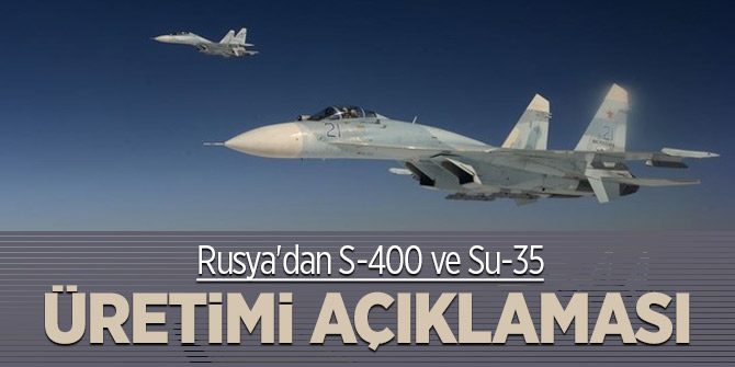 Rusya'dan S-400 ve Su-35 üretimi açıklaması