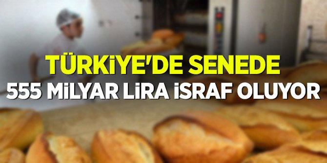 Türkiye'de senede 555 milyar lira israf oluyor