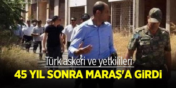 Türk askeri ve yetkilileri 45 yıl sonra Maraş'a girdi