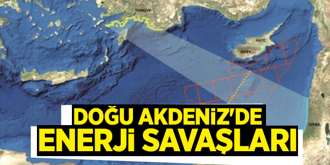 Doğu Akdeniz'de enerji savaşları
