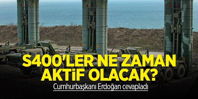 S400'ler ne zaman aktif olacak? Cumhurbaşkanı Erdoğan cevapladı