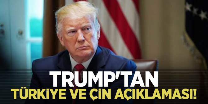Trump'tan Türkiye ve Çin açıklaması!